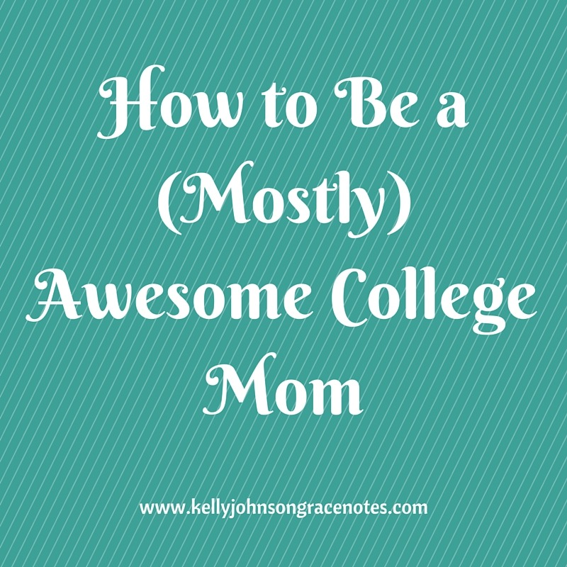 How to Be a (Mostly) Awesome College Mom