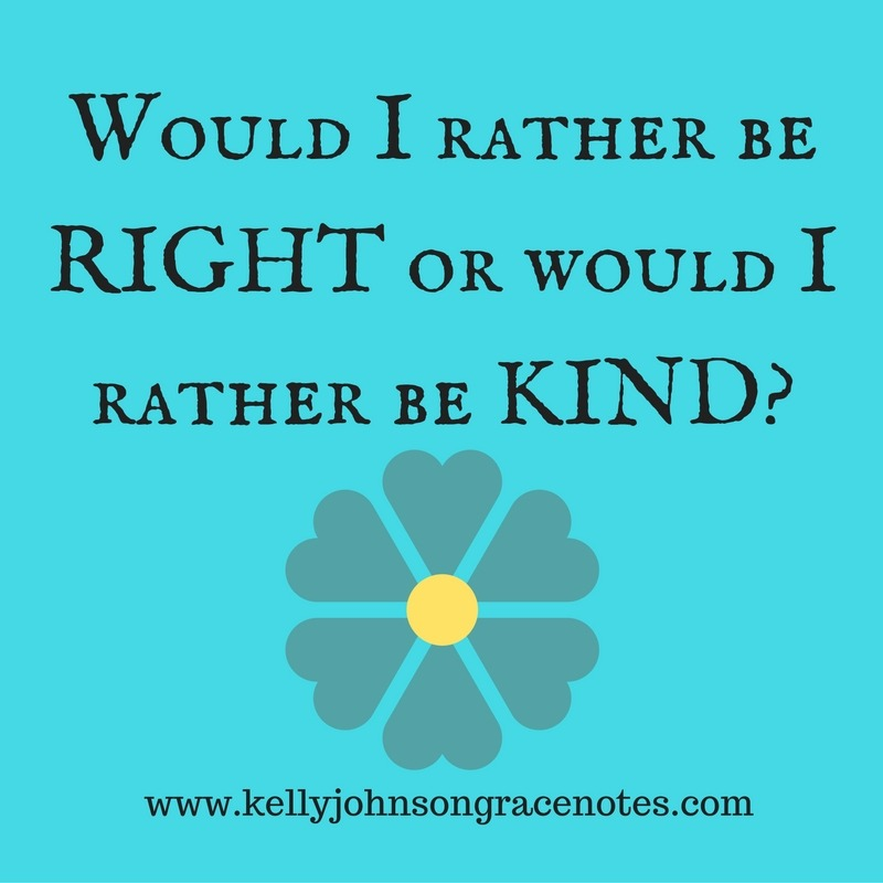 Would I Rather Be RIGHT or Would I Rather Be KIND?