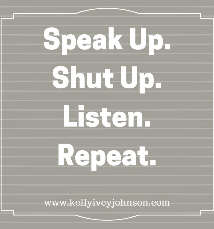 Speak Up, Shut Up, Listen, Repeat