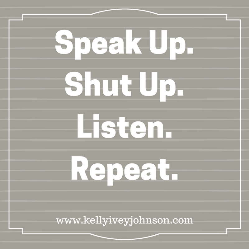 Speak Up, Shut Up, Listen, Repeat